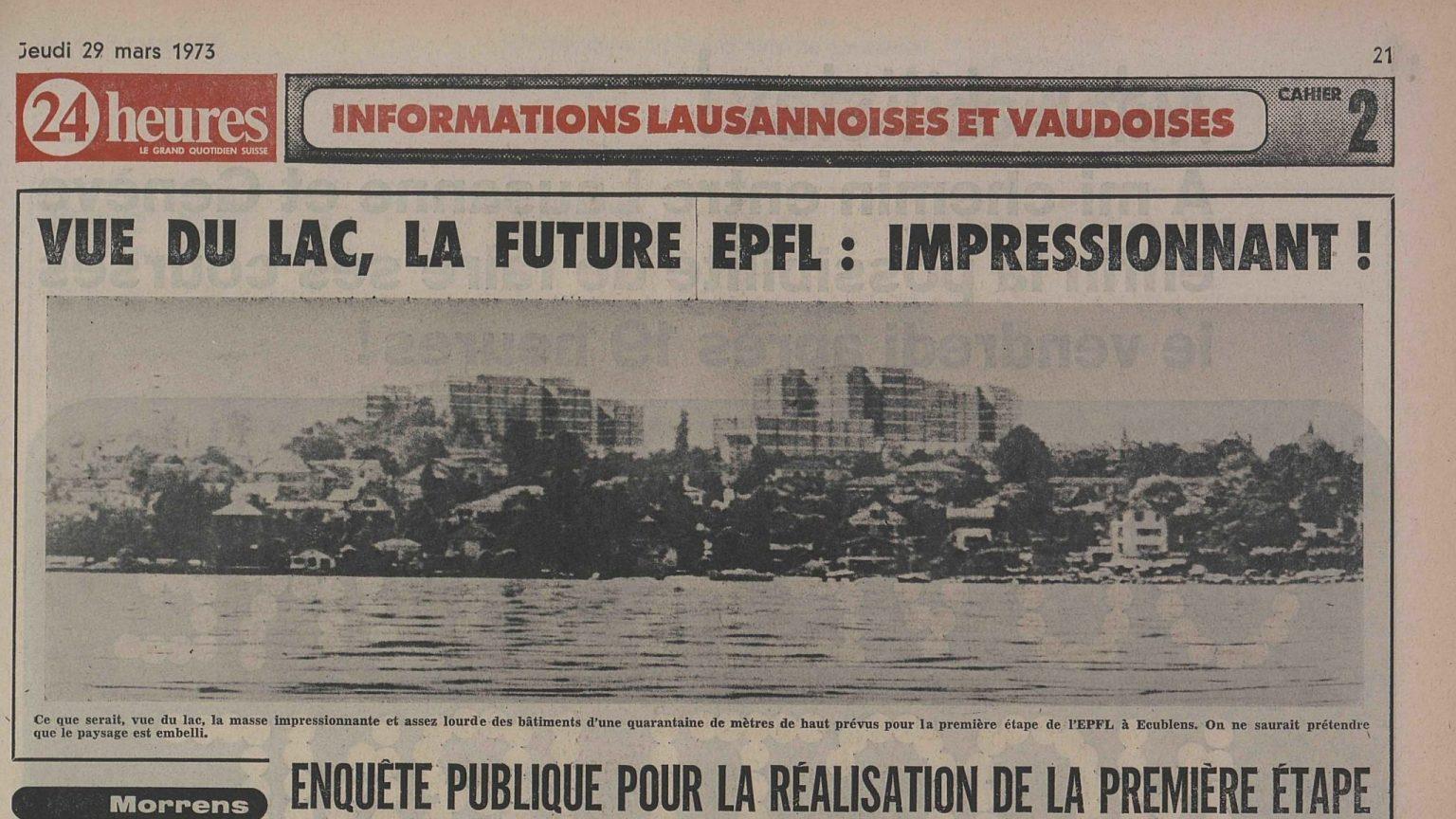« Vue du lac, la future EPFL : impressionnant ! », 24 Heures, 29 mars 1973 C'est le premier article qui fait apparaître dans la presse l'un des photomontages présentés lors de la mise à l'enquête.